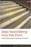 Steps Toward Making Every Vote Count : Electoral System Reform in Canada and Its Provinces, Milner, Henry, 1551116480