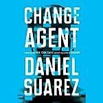 Change Agent: A Novel | Daniel Suarez