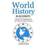 History: World History in 50 Events: From the Beginning of Time to the Present (World History, History Books, Earth History) (History in 50 Events Series Book 3)