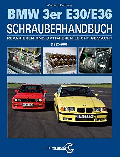 Das Bmw 3er Schrauberhandbuch Baureihen E30 E36 1982 2000 Reparieren Und Optimieren Leicht Gemacht Dempsey Wayne R Bücher