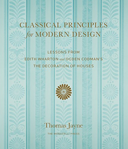 Pdf Home Classical Principles for Modern Design: Lessons from Edith Wharton and Ogden Codman's The Decoration of Houses