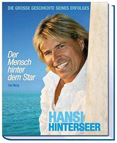 Hansi Hinterseer - Der Mensch hinter dem Star: Die große Geschichte seines Erfolges