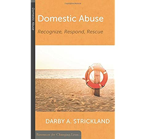 Domestic Abuse Recognize Respond Rescue Resources For Changing Lives Strickland Darby A 9781629953281 Amazon Com Books