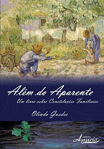 Além do Aparente. Um Livro Sobre Constelações Familiares - Volume 1