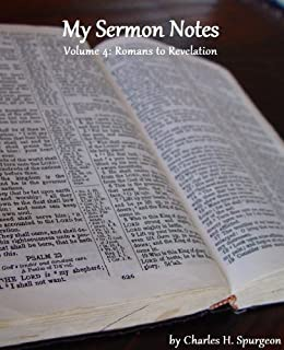 My Sermon Notes: Volume 4 - Romans to Revelation by [Spurgeon, Charles H.]
