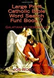 Large Print Catholic Bible Word Search Fun! Book 7: Galatians to Hebrews IX (Large Print Catholic Bible Word Search Books) (Volume 7)