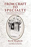 From Craft to Specialty: A Medical and Social History of Anesthesia and Its Changing Role in Health Care