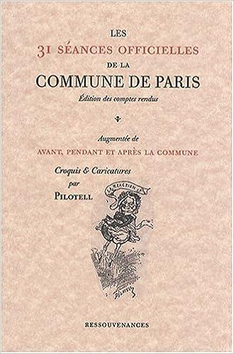 En ligne téléchargement gratuit Les 31 séances officielles de la Commune de Paris : Edition des comptes rendus augmentée de Avant, pendant et après la Commune pdf ebook