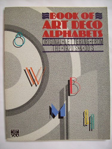 Book of Art Deco Alphabets: Original Lettering from the 1920's & 30's (Graphic Arts - Art Lettering Deco