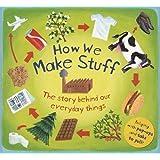 How We Make Stuff (How the)