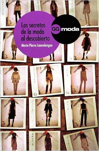 Los secretos de la moda al descubierto Gg Moda gustavo Gili: Amazon.es: Marie-pierre Lannelongue: Libros