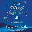 This Messy Magnificent Life: A Field Guide Hörbuch von Geneen Roth Gesprochen von: Geneen Roth