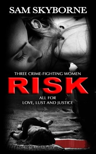 Risk: Three Crime-fighting Women RISK All for Love, Lust and Justice.