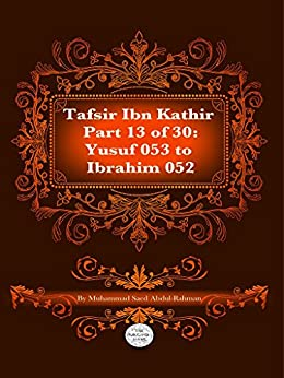 The Quran With Tafsir Ibn Kathir Part 13 of 30: Yusuf 053 To Ibrahim 052 by [Abdul-Rahman, Muhammad]