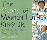 By Johnny Ray Moore The Story of Martin Luther King Jr.