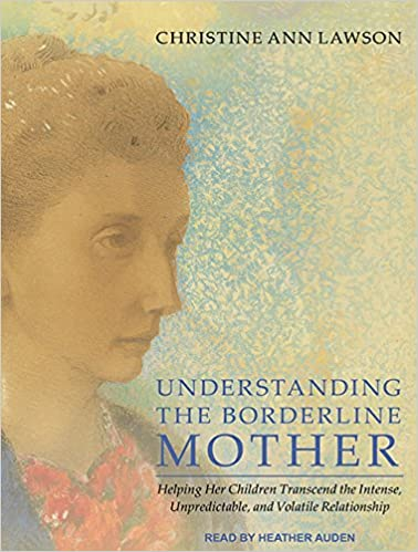 Understanding the Borderline Mother: Helping Her Children Transcend