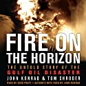 Fire on the Horizon: The Untold Story of the Explosion Aboard the Deepwater Horizon Audiobook by Tom Shroder, John Konrad Narrated by Sean Pratt