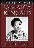Understanding Jamaica Kincaid, Justin D. Edwards, 1570036888