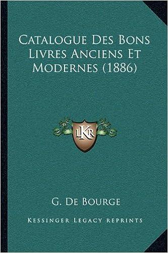 Catalogue Des Bons Livres Anciens Et Modernes 1886 French