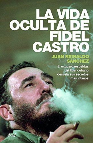 La vida oculta de Fidel Castro (Spanish Edition)