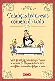 Crianças francesas comem de tudo: Uma família se muda para a França e aprende 10 Regras de Ouro para criar filhos saudáveis e felizes à mesa