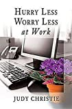 Hurry Less Worry Less at Work, Judy Christie, 0687657830