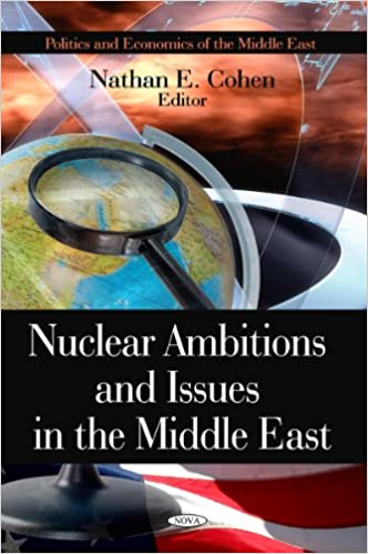 Nuclear Ambitions and Issues in the Middle East (Politics and Economics of the Middle East)