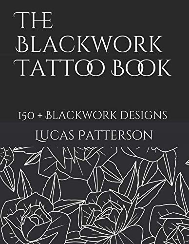 The Blackwork Tattoo Book: 150+ Blackwork designs (Tattoo Designs)