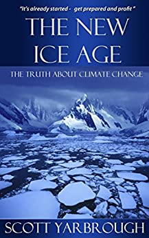 The New Ice Age: The Truth About Climate Change by [Yarbrough, Scott]