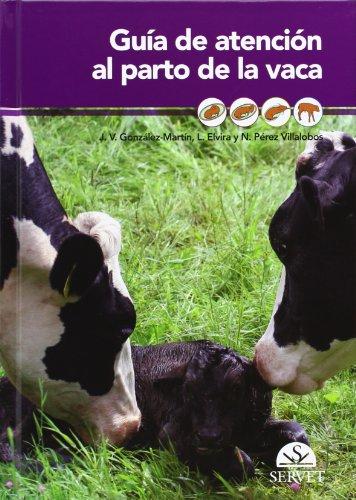 Descargar Libro Guía De Atención Al Parto De La Vaca L. Elvira Y N. Pérez Vi J.v. González-martín