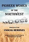 Pioneer Women of the Northwest, Sylvia Boltz Tucker, 0984483713