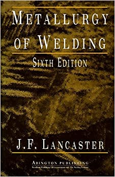 Metallurgy of Welding, Sixth Edition (Woodhead Publishing Series in Welding and Other Joining Technologies)