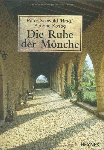 Die Ruhe der Mönche. Gebundenes Buch – 2003 Simone Kosog Peter Seewald Die Ruhe der Mönche. Heyne