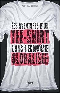 Les aventures d'un tee-shirt dans l'économie globalisée par Pietra Rivoli