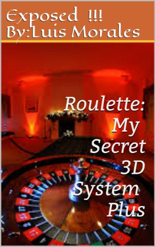 Roulette:  My Secret 3D System Plus:The Ultimate Betting Strategy To Win At The Roulette Table