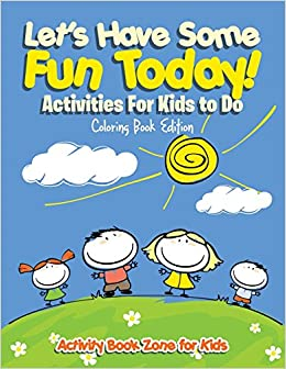 268a45c40 Let's Have Some Fun Today! Activities For Kids to Do Coloring Book ...