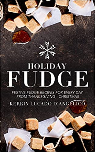 Holiday Fudge: Festive Fudge Recipes for Every Day from