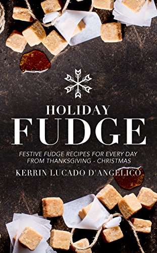- Holiday Fudge: Festive Fudge Recipes for Every Day from Thanksgiving - Christmas
