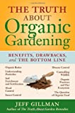 The Truth about Organic Gardening, Jeff Gillman, 0881928623