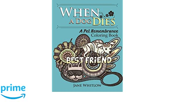 Amazon com: When a Dog Dies: A Pet Remembrance Coloring Book