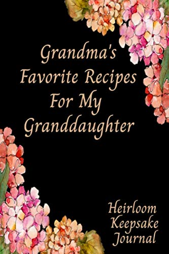 Grandma's Favorite Recipes For My Granddaughter Heirloom Keepsake Journal: Blank Fill In Cookbook Recipe Journal by Recipe Journals By Stylesia