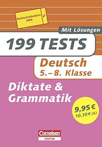 199 Tests: Deutsch - Diktate und Grammatik (Aktualisierte Ausgabe 2006): 5.-8. Schuljahr. Buch mit Lösungen