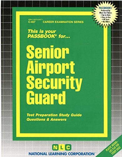 Senior Airport Security Guard(Passbooks) (Career Examination Ser. : C-457)