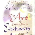 The Art of Everyday Ecstasy  | Margot Anand,Deepak Chopra