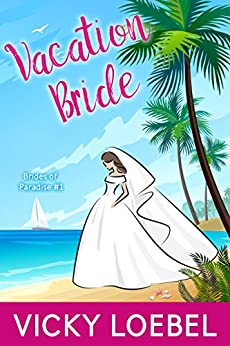 Vacation Bride: An Andersen Family Romantic Comedy (Brides of Paradise Book 1) by [Loebel, Vicky]