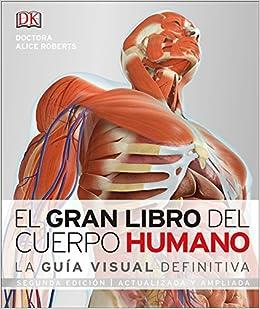 El Gran Libro del Cuerpo Humano: Segunda Edición. Ampliada Y Actualizada: Amazon.es: Alice Roberts: Libros