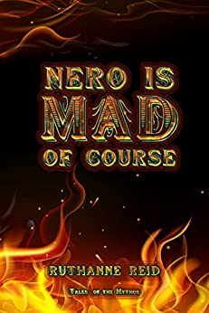 Nero is Mad, of Course (Among the Mythos) by [Reid, Ruthanne]