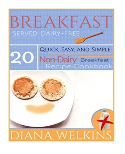 Book Breakfast Served Dairy-Free: Quick, Easy, and Simple Non-Dairy Breakfast Recipe Cookbook