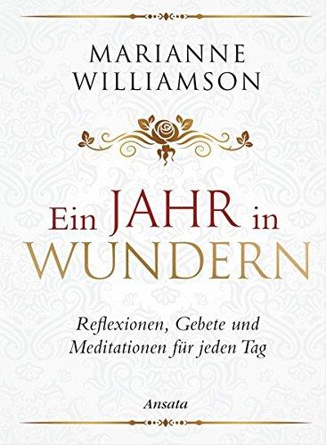 Ein Jahr in Wundern: Reflexionen, Gebete und Meditationen für jeden Tag Gebundenes Buch – 21. September 2015 Marianne Williamson Diane von Weltzien Ansata 3778775073