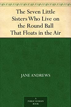 The Seven Little Sisters Who Live on the Round Ball That Floats in the Air by [Andrews, Jane]